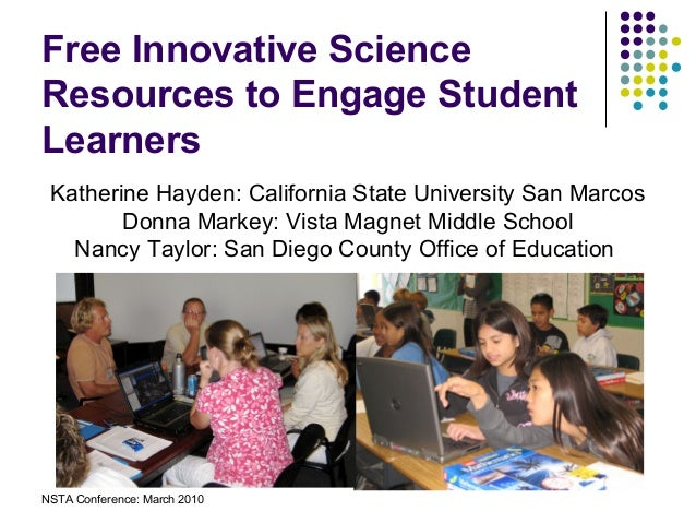 NSTA Conference: March 2010 Free Innovative Science Resources to Engage Student Learners Katherine Hayden: California Stat...