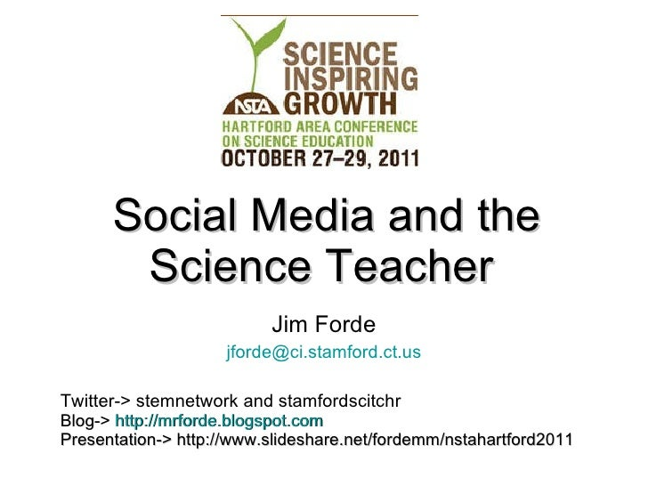 Social Media and the Science Teacher   Jim Forde [email_address] Twitter-> stemnetwork and stamfordscitchr Blog->   http:/...
