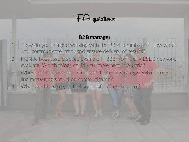 FA questions B2B manager 1. How do you imagine working with the PRM commission? How would you communicate, track and ensur...