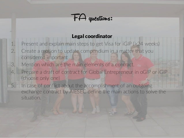 FA questions: Legal coordinator 1. Present and explain main steps to get Visa for iGIP (>24 weeks) 2. Create a motion to u...