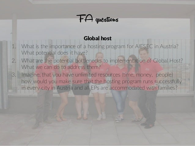 FA questions Global host 1. What is the importance of a hosting program for AIESEC in Austria? What potential does it have...
