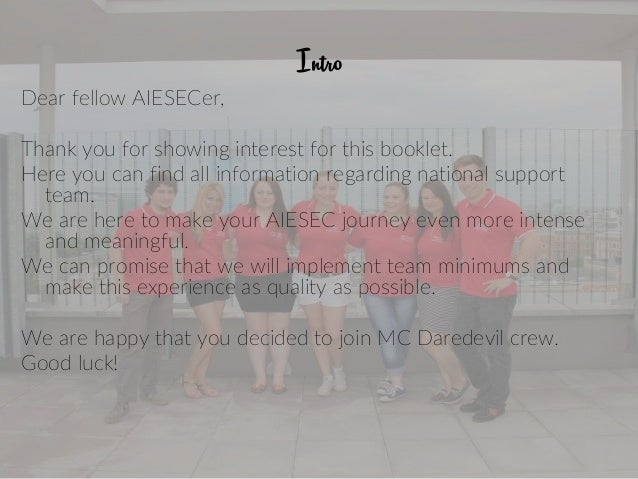 Intro Dear fellow AIESECer, Thank you for showing interest for this booklet. Here you can find all information regarding n...