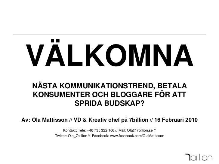 VÄLKOMNANÄSTA KOMMUNIKATIONSTREND, BETALA KONSUMENTER OCH BLOGGARE FÖR ATT SPRIDA BUDSKAP?Av: Ola Mattisson // VD & Kreati...