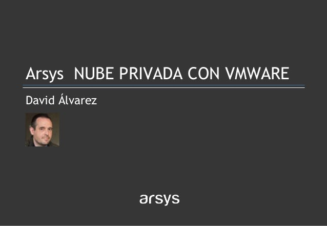 David Álvarez Arsys NUBE PRIVADA CON VMWARE