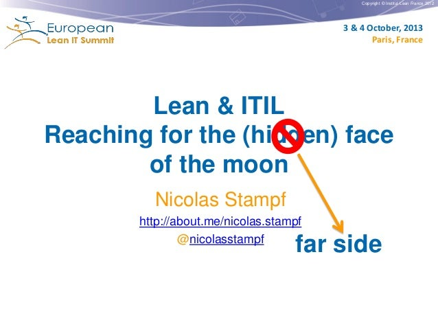 Copyright © Institut Lean France 2012  3 & 4 October, 2013 Paris, France  Lean & ITIL Reaching for the (hidden) face of th...