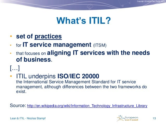 Copyright © Institut Lean France 2012  What's ITIL? • set of practices • for IT service management (ITSM) • that focuses o...