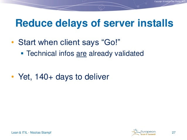 """Copyright © Institut Lean France 2012  Reduce delays of server installs • Start when client says """"Go!""""  Technical infos a..."""