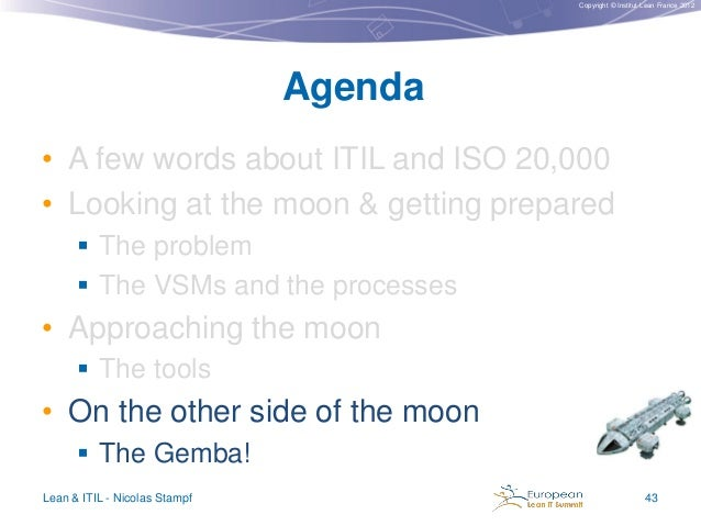 Copyright © Institut Lean France 2012  Agenda • A few words about ITIL and ISO 20,000 • Looking at the moon & getting prep...