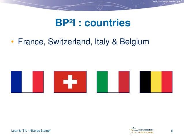 Copyright © Institut Lean France 2012  BP²I : countries • France, Switzerland, Italy & Belgium  Lean & ITIL - Nicolas Stam...