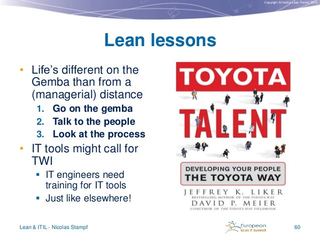 Copyright © Institut Lean France 2012  Lean lessons • Life's different on the Gemba than from a (managerial) distance 1. G...