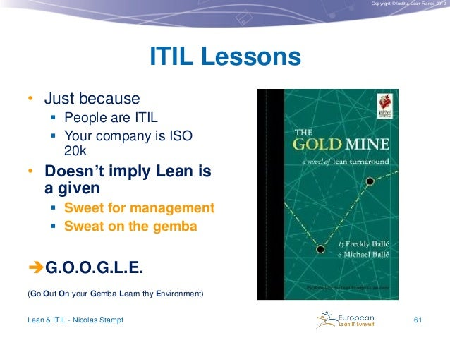 Copyright © Institut Lean France 2012  ITIL Lessons • Just because  People are ITIL  Your company is ISO  20k  • Doesn't...
