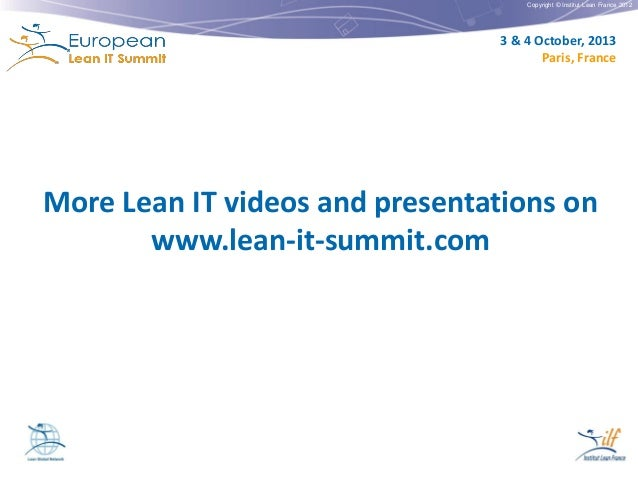 Copyright © Institut Lean France 2012  3 & 4 October, 2013 Paris, France  More Lean IT videos and presentations on www.lea...
