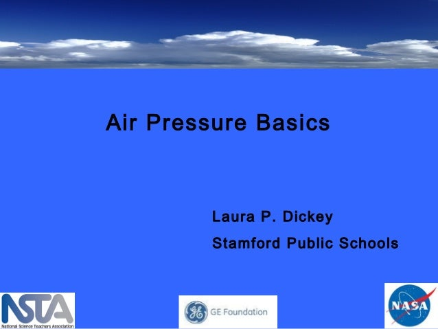 Air Pressure Basics Laura P. Dickey Stamford Public Schools