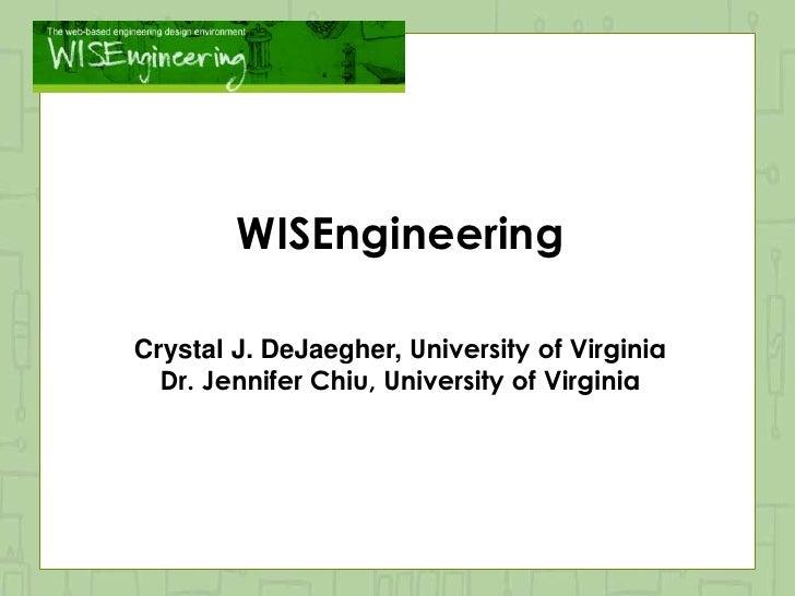 WISEngineeringCrystal J. DeJaegher, University of Virginia  Dr. Jennifer Chiu, University of Virginia