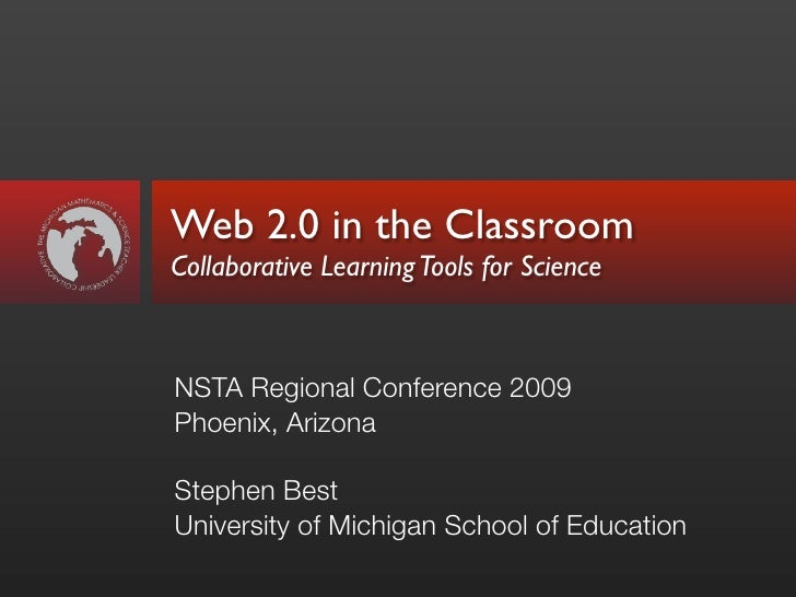 Web 2.0 in the Classroom Collaborative Learning Tools for Science    NSTA Regional Conference 2009 Phoenix, Arizona  Steph...