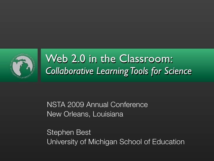Web 2.0 in the Classroom: Collaborative Learning Tools for Science   NSTA 2009 Annual Conference New Orleans, Louisiana  S...