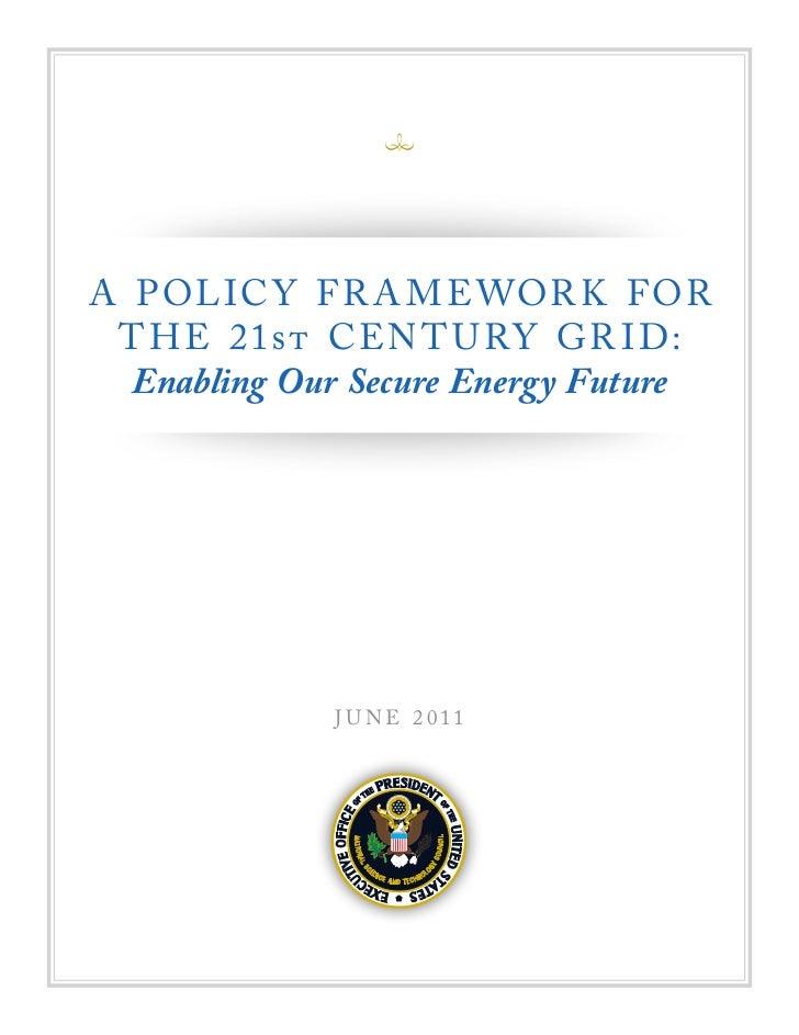 A P OL IC Y F R A M E WOR K F OR T H E 21st CEN T U RY GR I D:  Enabling Our Secure Energy Future             J U N E 2 011