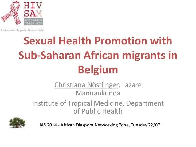 Sexual Health Promotion with Sub-Saharan African migrants in Belgium Christiana Nöstlinger, Lazare Manirankunda Institute ...