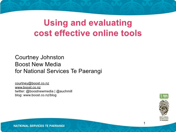 Using and evaluating            cost effective online tools  Courtney Johnston Boost New Media for National Services Te Pa...