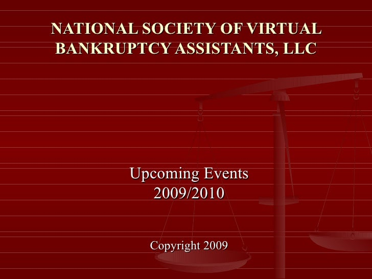 NATIONAL SOCIETY OF VIRTUAL BANKRUPTCY ASSISTANTS, LLC Upcoming Events 2009/2010 Copyright 2009