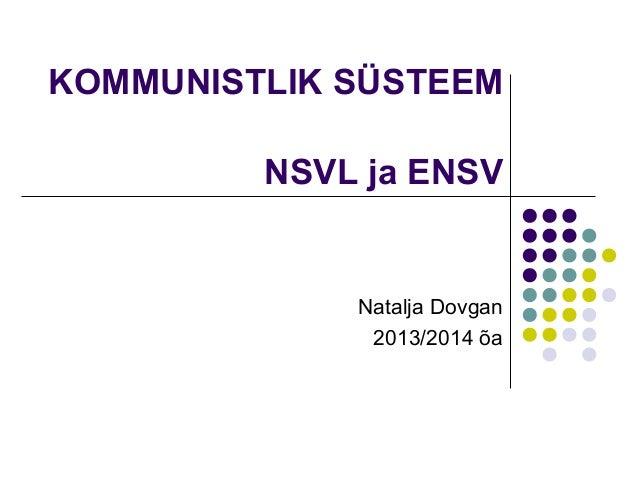 KOMMUNISTLIK SÜSTEEM NSVL ja ENSV  Natalja Dovgan 2013/2014 õa