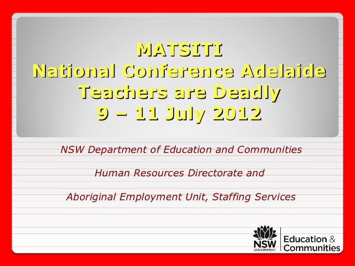 MATSITINational Conference Adelaide    Teachers are Deadly      9 – 11 July 2012  NSW Department of Education and Communit...