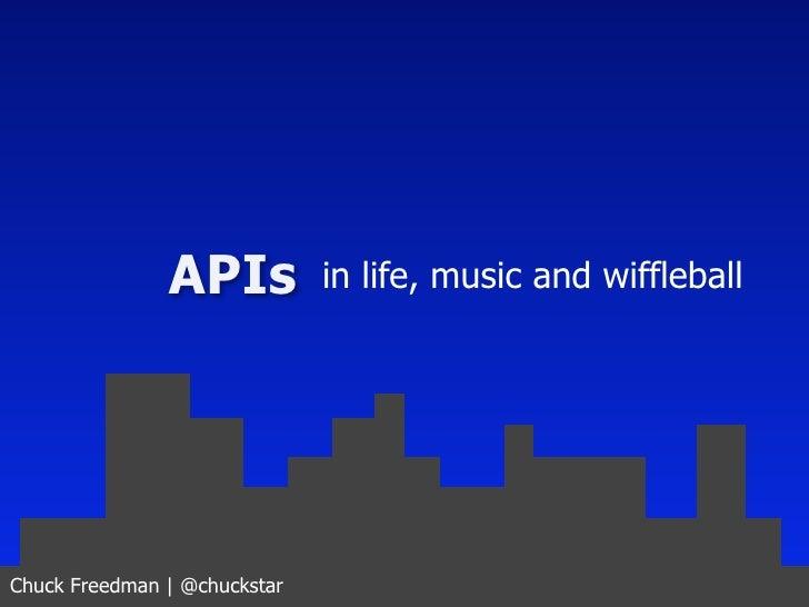 APIs           in life, music and wiffleballChuck Freedman | @chuckstar
