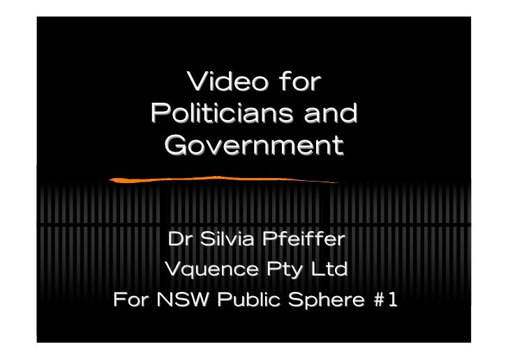 Video for    Politicians and     Government       Dr Silvia Pfeiffer     Vquence Pty Ltd For NSW Public Sphere #1