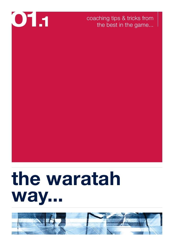 01.1   coaching tips & tricks from           the best in the game...     the waratah way...