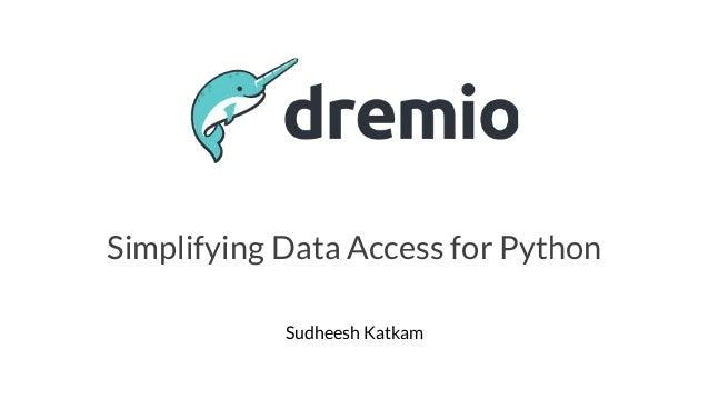 Sudheesh Katkam Simplifying Data Access for Python