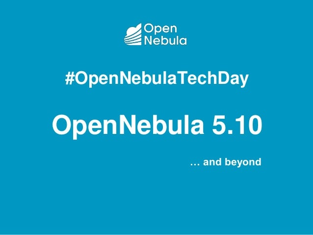 #OpenNebulaTechDay OpenNebula 5.10 … and beyond