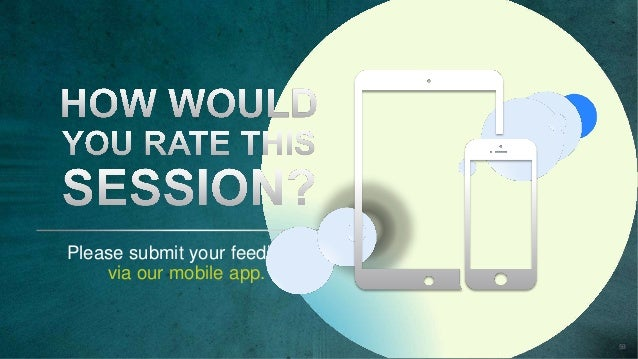 Please submit your feedback via our mobile app. 59