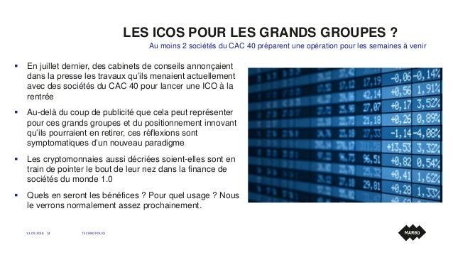 LES ICOS POUR LES GRANDS GROUPES ? 13.09.2018 TECHNOPOLICE14 Au moins 2 sociétés du CAC 40 préparent une opération pour le...