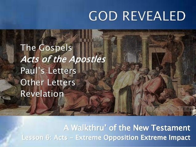 The Gospels Acts of the Apostles Paul's Letters Other Letters Revelation A Walkthru' of the New Testament Lesson 6: Acts -...