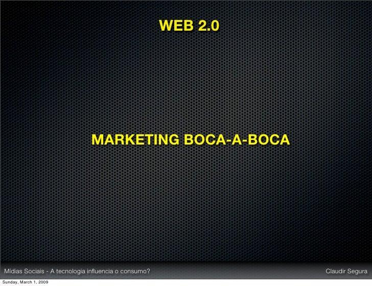 WEB 2.0                                  MARKETING BOCA-A-BOCA     Mídias Sociais - A tecnologia influencia o consumo?     ...