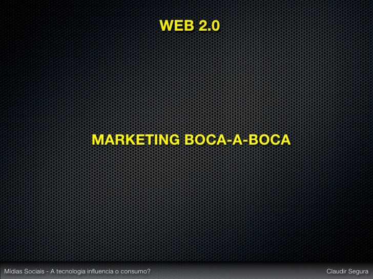 WEB 2.0                                  MARKETING BOCA-A-BOCA     Mídias Sociais - A tecnologia influencia o consumo?     ...