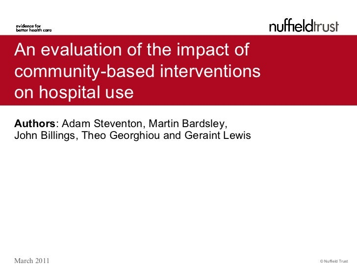An evaluation of the impact ofcommunity-based interventionson hospital useAuthors: Adam Steventon, Martin Bardsley,John Bi...