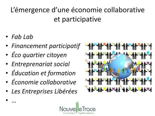L'émergence d'une économie collaborative  et participative  • Fab Lab  • Financement participatif  • Éco quartier citoyen ...