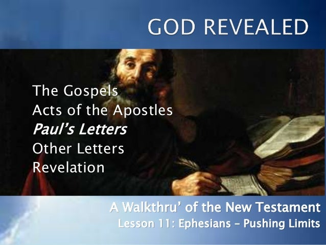 The Gospels Acts of the Apostles Paul's Letters Other Letters Revelation A Walkthru' of the New Testament Lesson 11: Ephes...