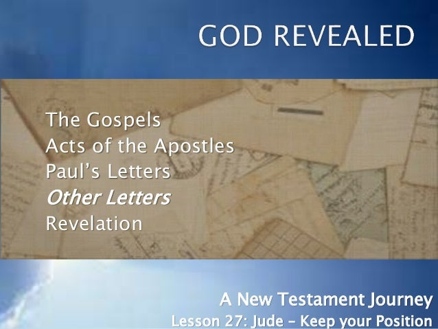 The Gospels Acts of the Apostles Paul's Letters Other Letters Revelation A New Testament Journey Lesson 27: Jude – Keep yo...