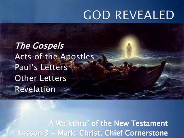 The Gospels Acts of the Apostles Paul's Letters Other Letters Revelation A Walkthru' of the New Testament Lesson 3 - Mark:...