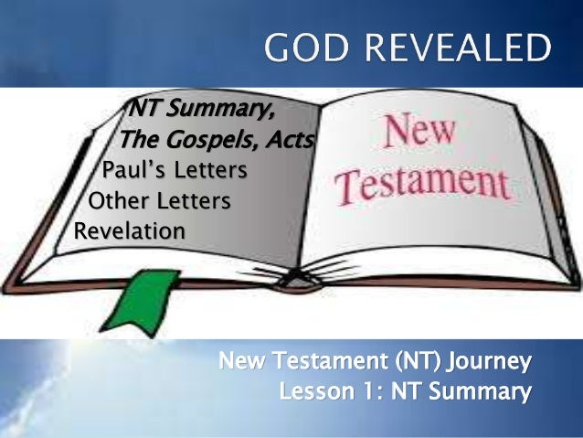 NT Summary, The Gospels, Acts Paul's Letters Other Letters Revelation New Testament (NT) Journey Lesson 1: NT Summary