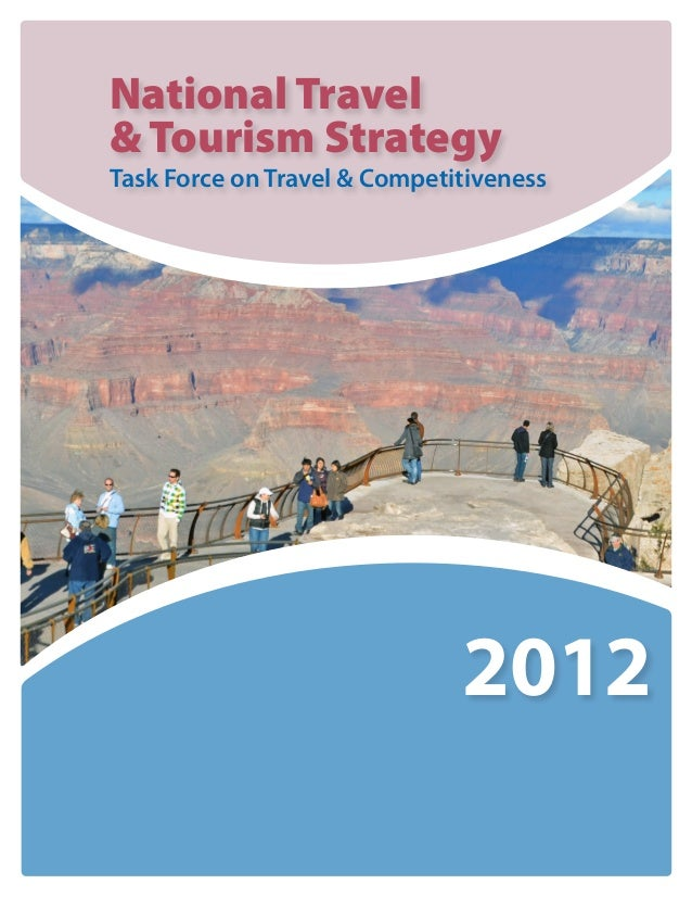 National Travel& Tourism StrategyTask Force on Travel & Competitiveness                              2012