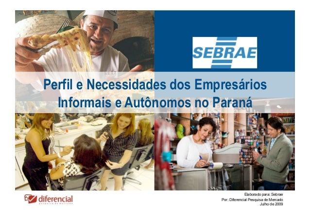 Perfil e Necessidades dos Empresários  Informais e Autônomos no Paraná                                           Elaborado...