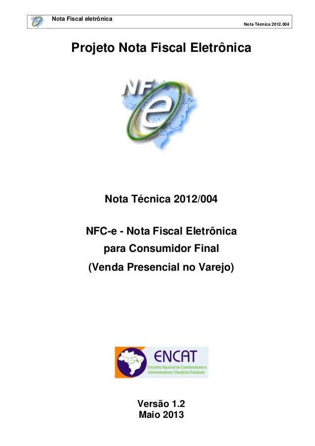 Nota Fiscal eletrônica Nota Técnica 2012.004  Projeto Nota Fiscal Eletrônica  Nota Técnica 2012/004 NFC-e - Nota Fiscal El...