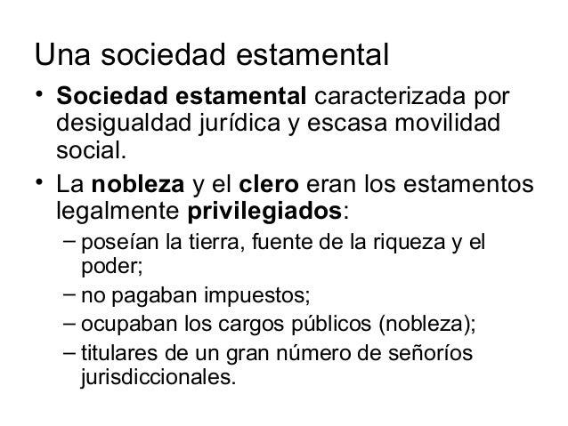 Una sociedad estamental • Sociedad estamental caracterizada por desigualdad jurídica y escasa movilidad social. • La noble...