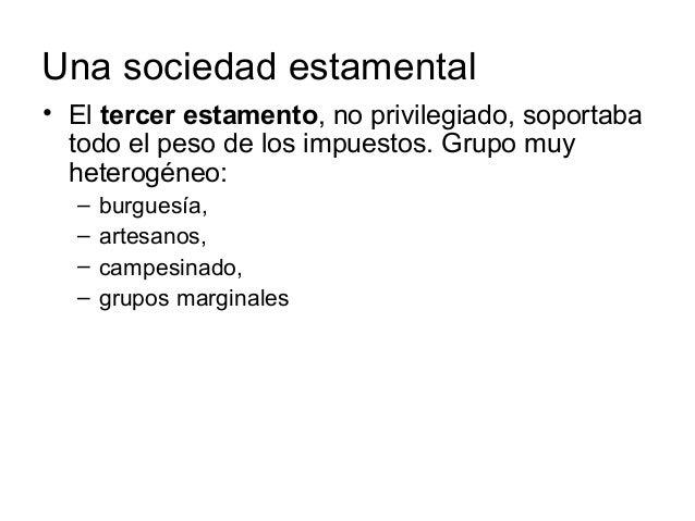 Una sociedad estamental • El tercer estamento, no privilegiado, soportaba todo el peso de los impuestos. Grupo muy heterog...