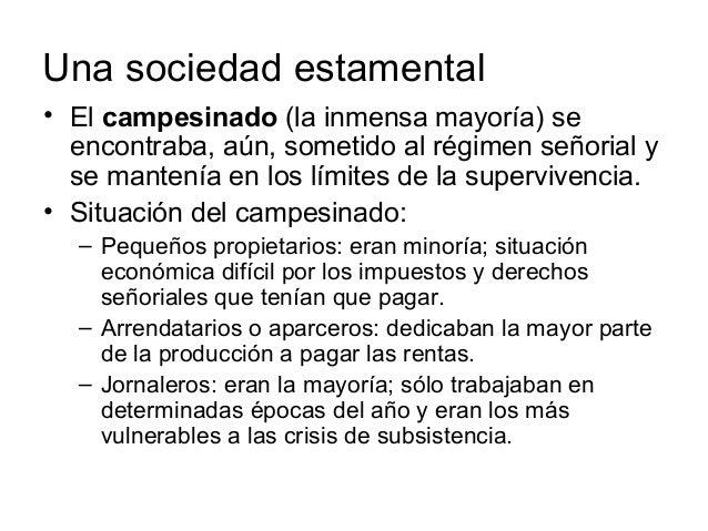 Una sociedad estamental • El campesinado (la inmensa mayoría) se encontraba, aún, sometido al régimen señorial y se manten...