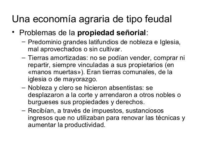 Una economía agraria de tipo feudal • Problemas de la propiedad señorial: – Predominio grandes latifundios de nobleza e Ig...