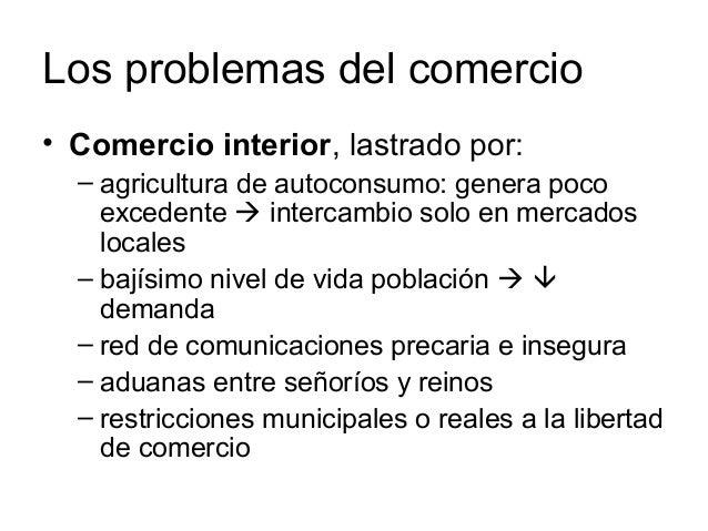 Los problemas del comercio • Comercio interior, lastrado por: – agricultura de autoconsumo: genera poco excedente  interc...